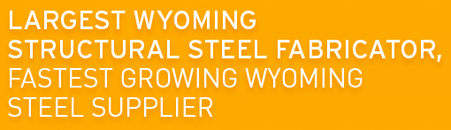 Largest Wyoming Structural Steel Fabricator, Fastest Growing Wyoming Steel Supplier